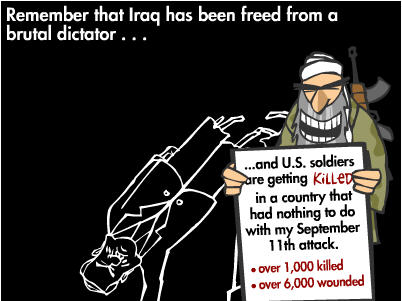 Remember that Iraq has been freed from a brutal dictator... and U.S. soldiers are getting killed in a country that had nothing to do with my September 11th attack. Over 1,000 killed. Over 6,000 wounded.
